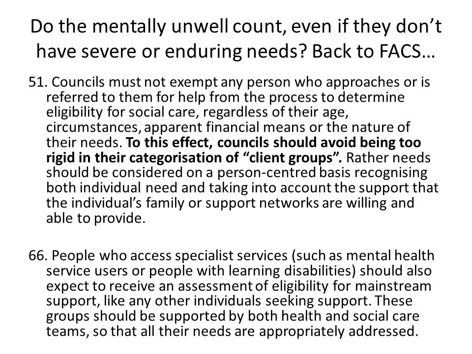 Do the mentally unwell count, even if they don't have severe or enduring needs Back to FACS…