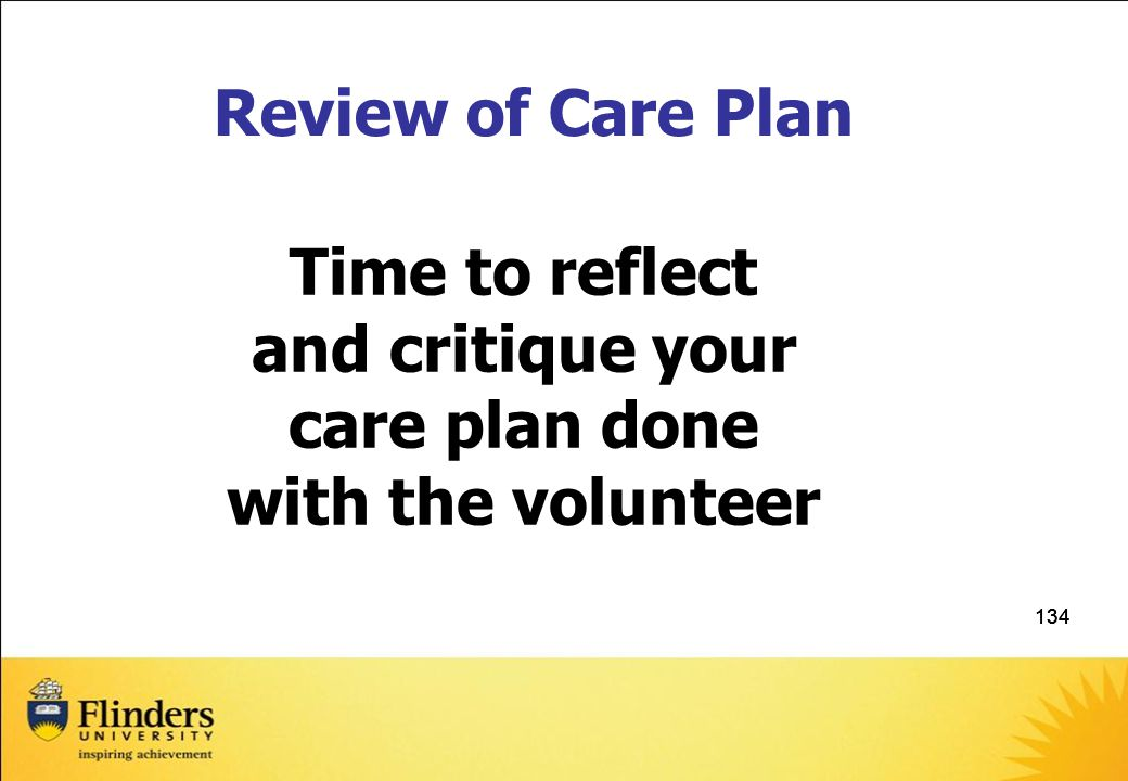 Time to reflect and critique your care plan done with the volunteer