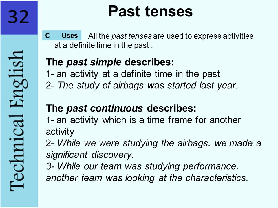 Past tenses C Uses. All the past tenses are used to express activities at a definite time in the past .