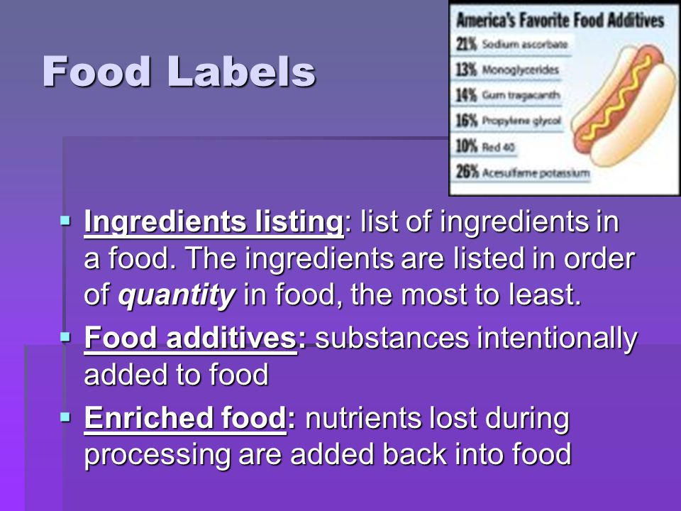 Food Labels Ingredients listing: list of ingredients in a food. The ingredients are listed in order of quantity in food, the most to least.