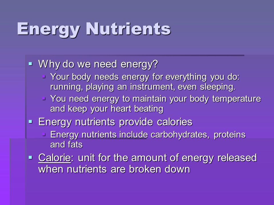 Energy Nutrients Why do we need energy