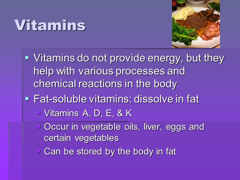 Vitamins Vitamins do not provide energy, but they help with various processes and chemical reactions in the body.