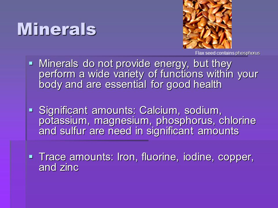 Minerals Flax seed contains phosphorus.