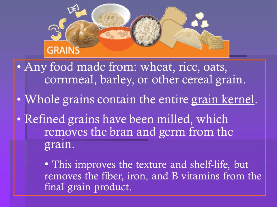 Any food made from: wheat, rice, oats,
