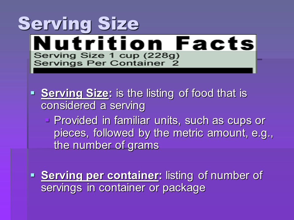 Serving Size Serving Size: is the listing of food that is considered a serving.