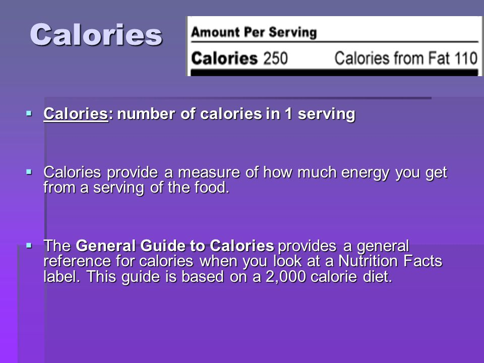 Calories Calories: number of calories in 1 serving