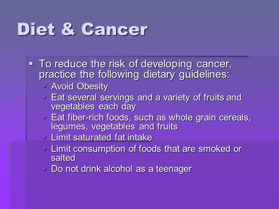Diet & Cancer To reduce the risk of developing cancer, practice the following dietary guidelines: Avoid Obesity.