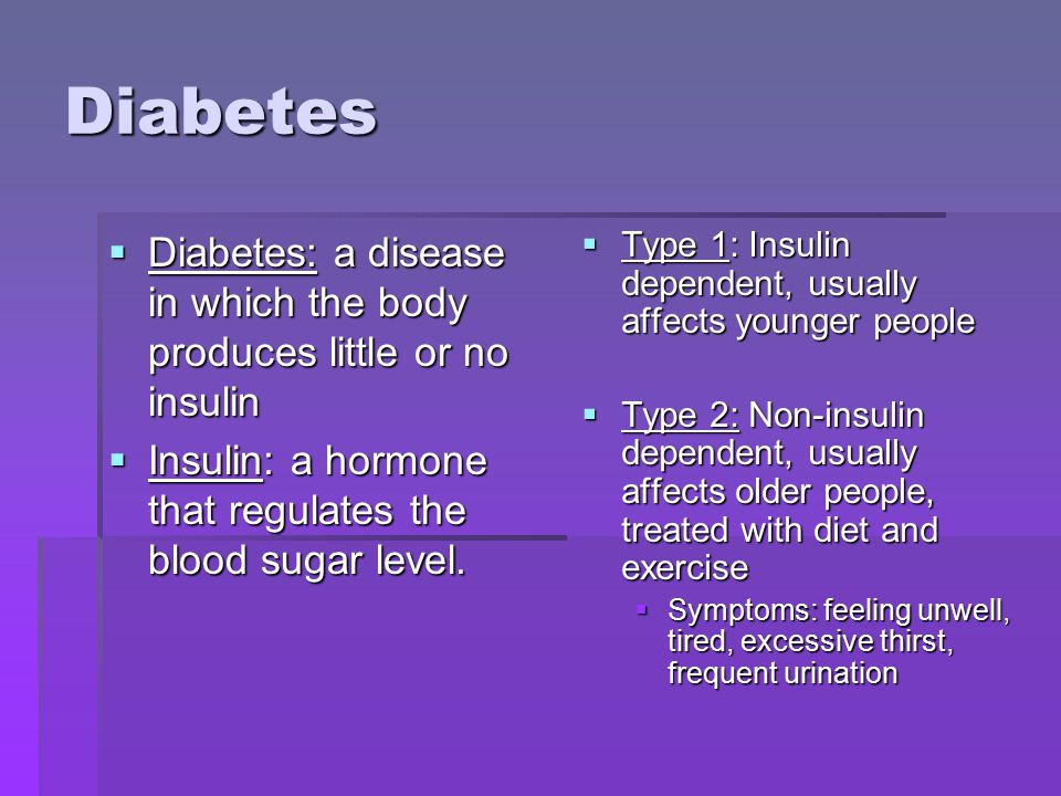 Diabetes Diabetes: a disease in which the body produces little or no insulin. Insulin: a hormone that regulates the blood sugar level.