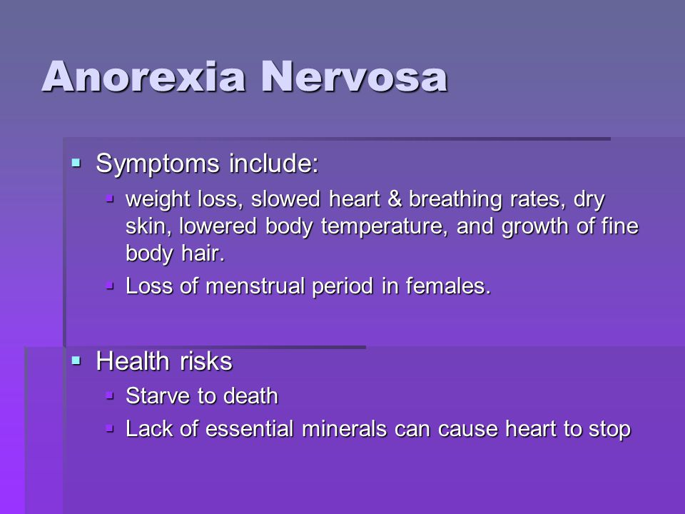 Anorexia Nervosa Symptoms include: Health risks