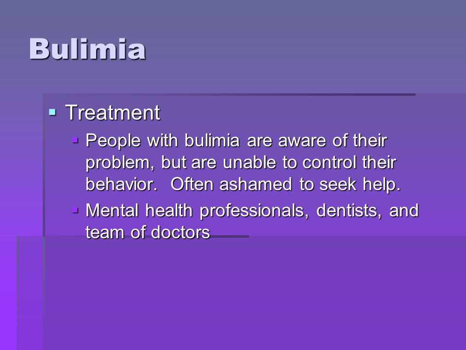Bulimia Treatment. People with bulimia are aware of their problem, but are unable to control their behavior. Often ashamed to seek help.