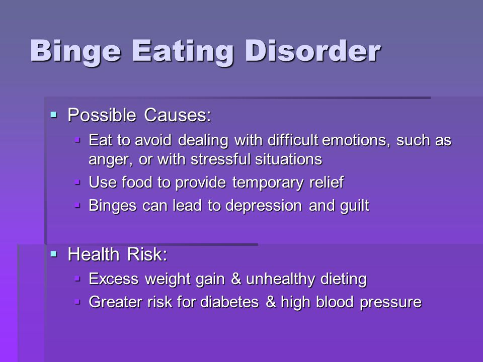 Binge Eating Disorder Possible Causes: Health Risk: