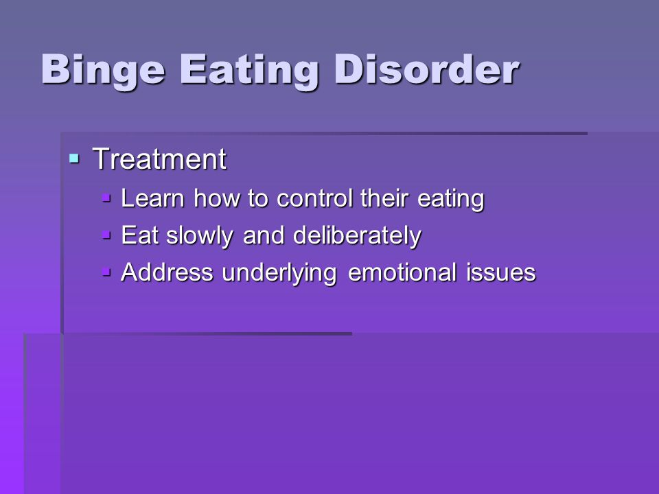 Binge Eating Disorder Treatment Learn how to control their eating