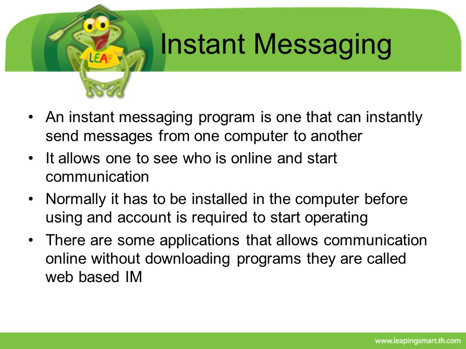 Instant Messaging An instant messaging program is one that can instantly send messages from one computer to another.