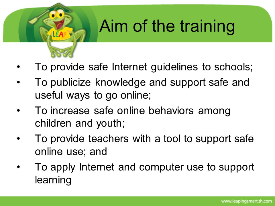Aim of the training To provide safe Internet guidelines to schools;