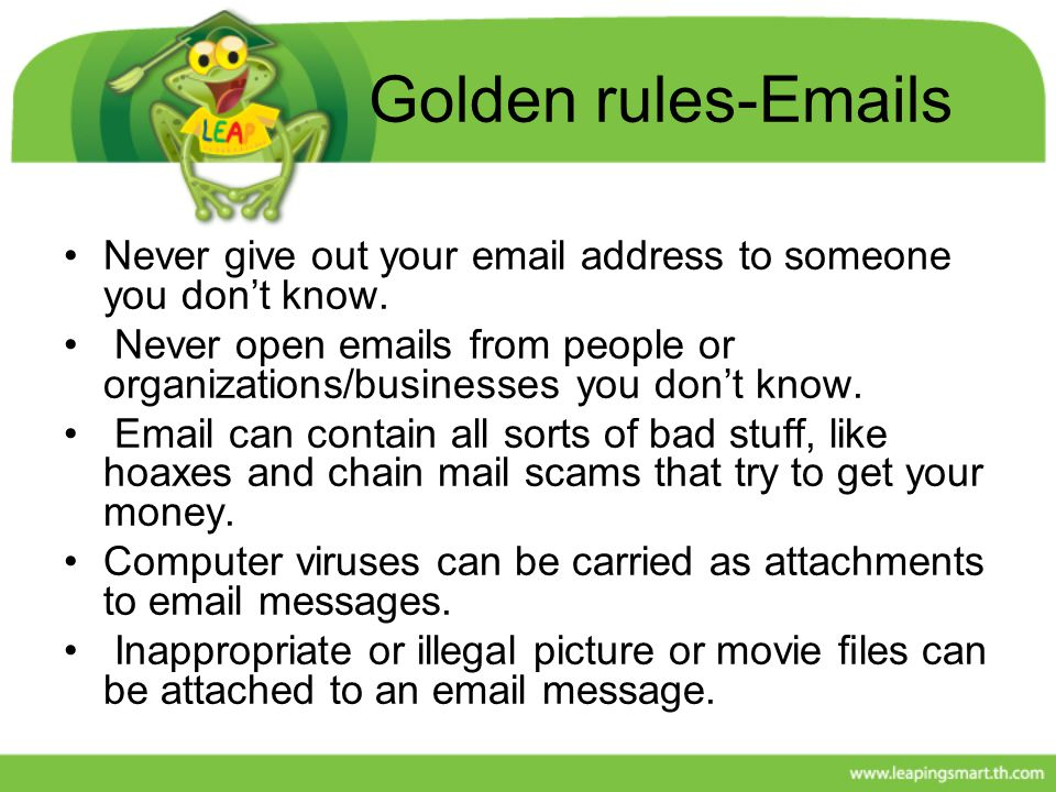 Golden rules-Emails Never give out your email address to someone you don't know.