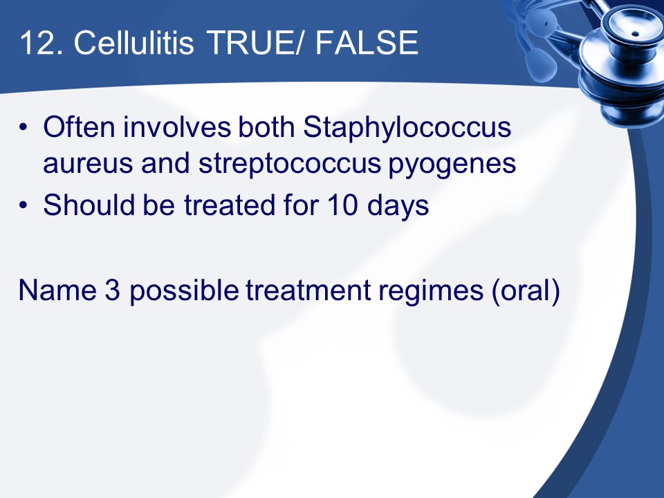 12. Cellulitis TRUE/ FALSE