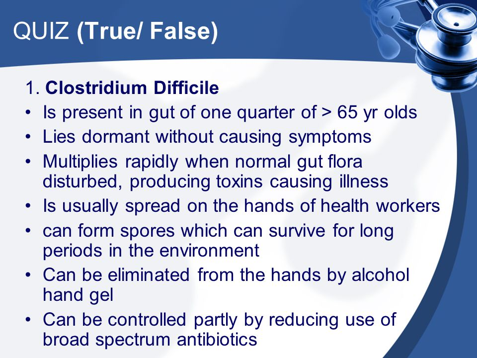 QUIZ (True/ False) 1. Clostridium Difficile