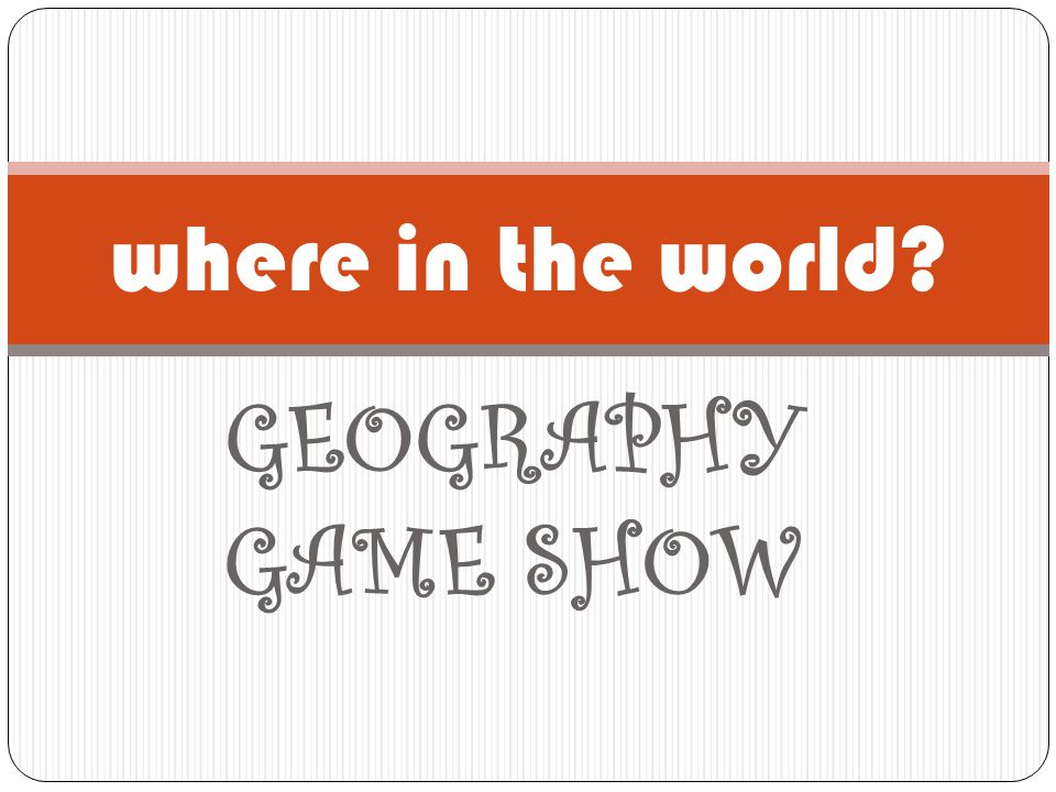 where in the world GEOGRAPHY GAME SHOW