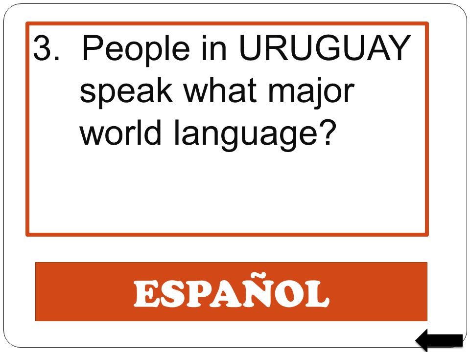 3. People in URUGUAY speak what major world language