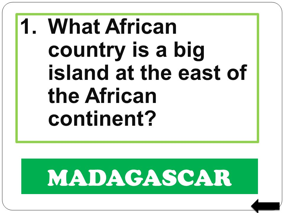 1. What African country is a big island at the east of the African continent