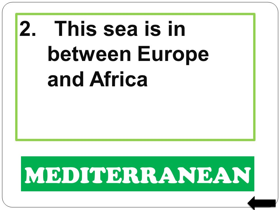 2. This sea is in between Europe and Africa
