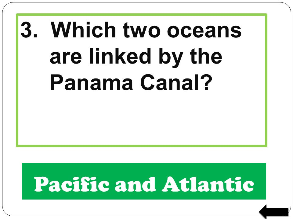 3. Which two oceans are linked by the Panama Canal