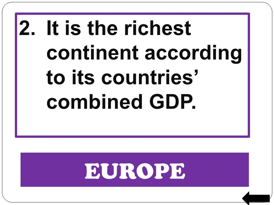 2. It is the richest continent according to its countries' combined GDP.
