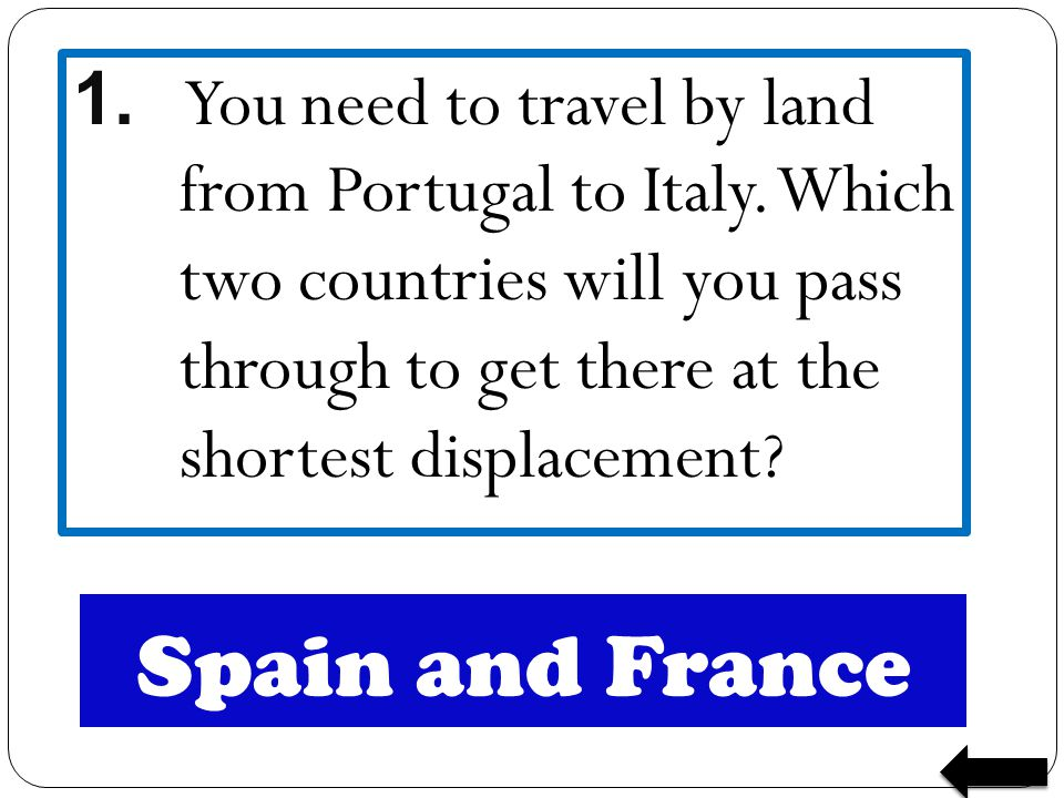 1. You need to travel by land from Portugal to Italy