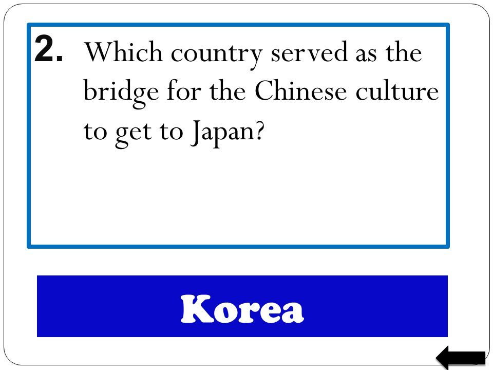 2. Which country served as the bridge for the Chinese culture to get to Japan