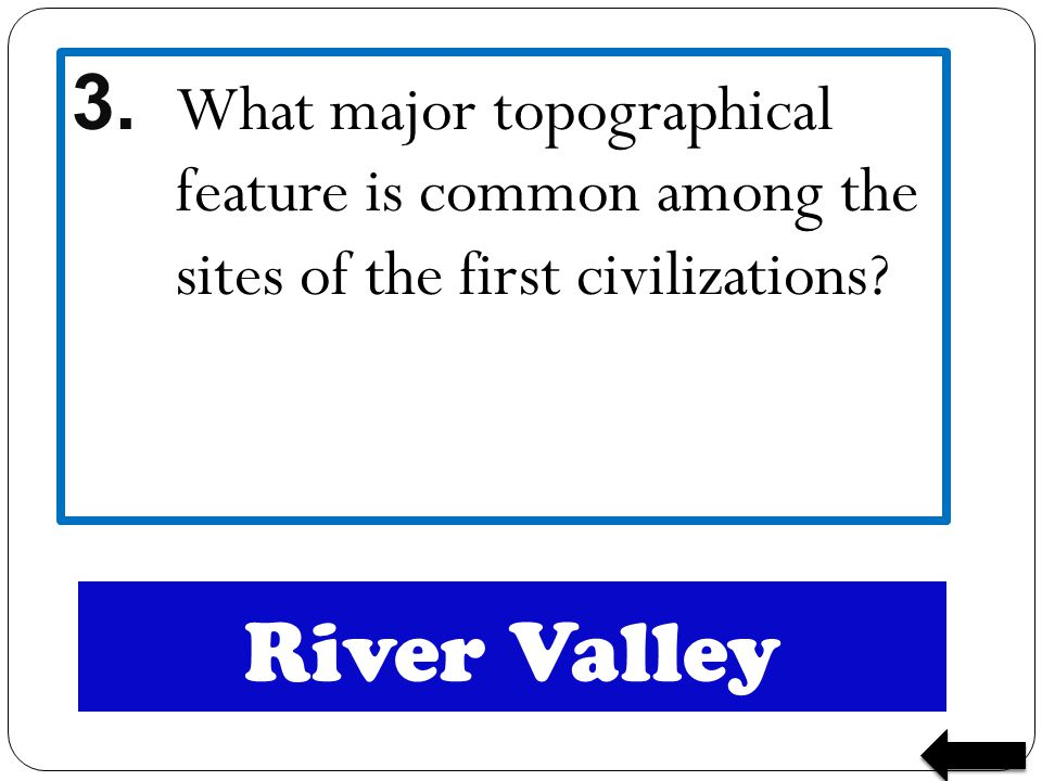 3. What major topographical feature is common among the sites of the first civilizations