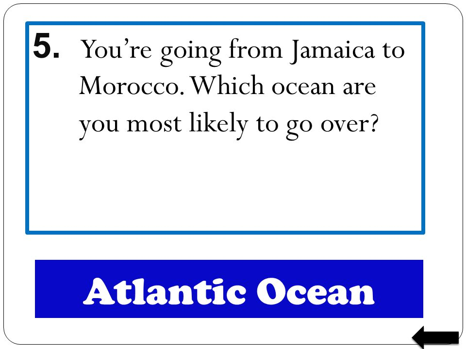 5. You're going from Jamaica to Morocco