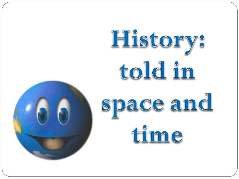 History: told in space and