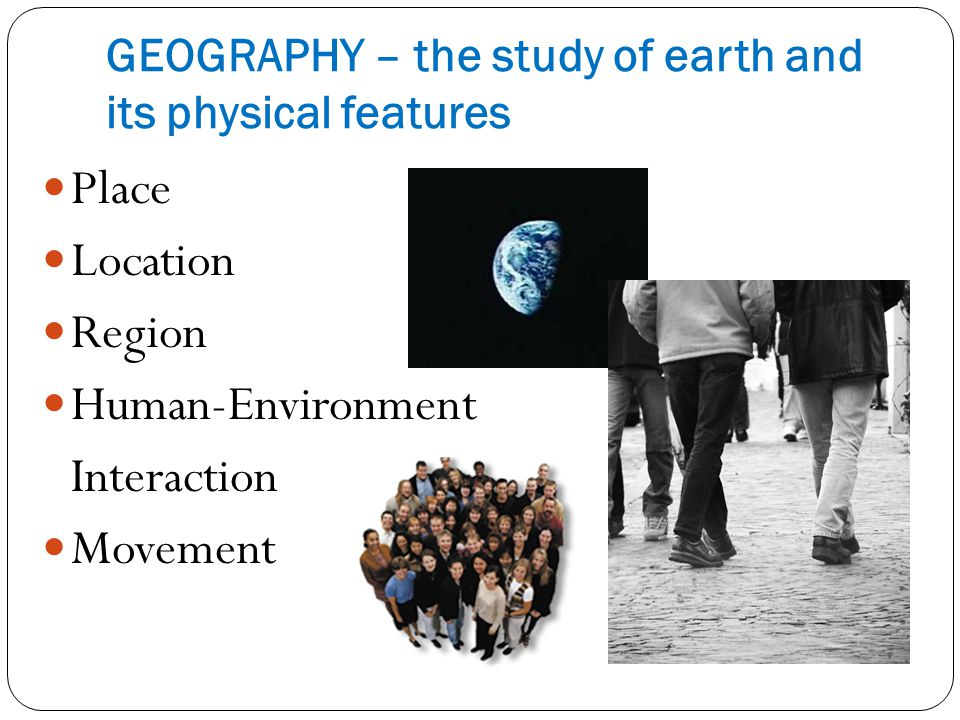 GEOGRAPHY – the study of earth and its physical features
