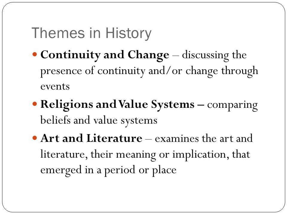 Themes in History Continuity and Change – discussing the presence of continuity and/or change through events.