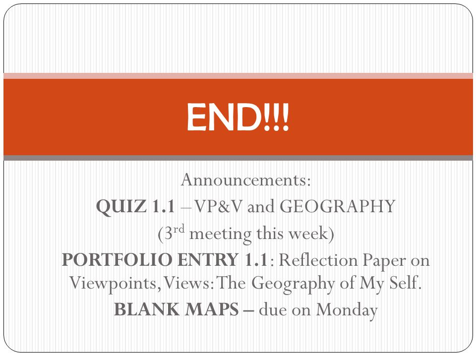 END!!! Announcements: QUIZ 1.1 – VP&V and GEOGRAPHY