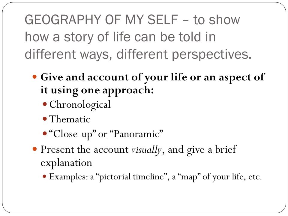 GEOGRAPHY OF MY SELF – to show how a story of life can be told in different ways, different perspectives.
