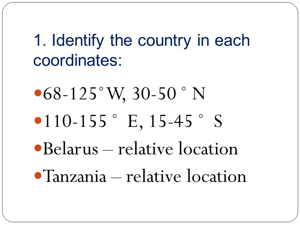 1. Identify the country in each coordinates: