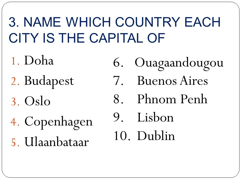 3. NAME WHICH COUNTRY EACH CITY IS THE CAPITAL OF