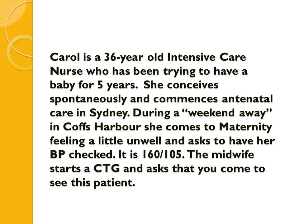 Carol is a 36-year old Intensive Care Nurse who has been trying to have a baby for 5 years.