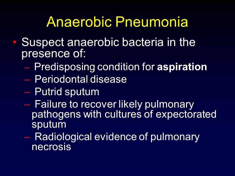 Anaerobic Pneumonia Suspect anaerobic bacteria in the presence of: