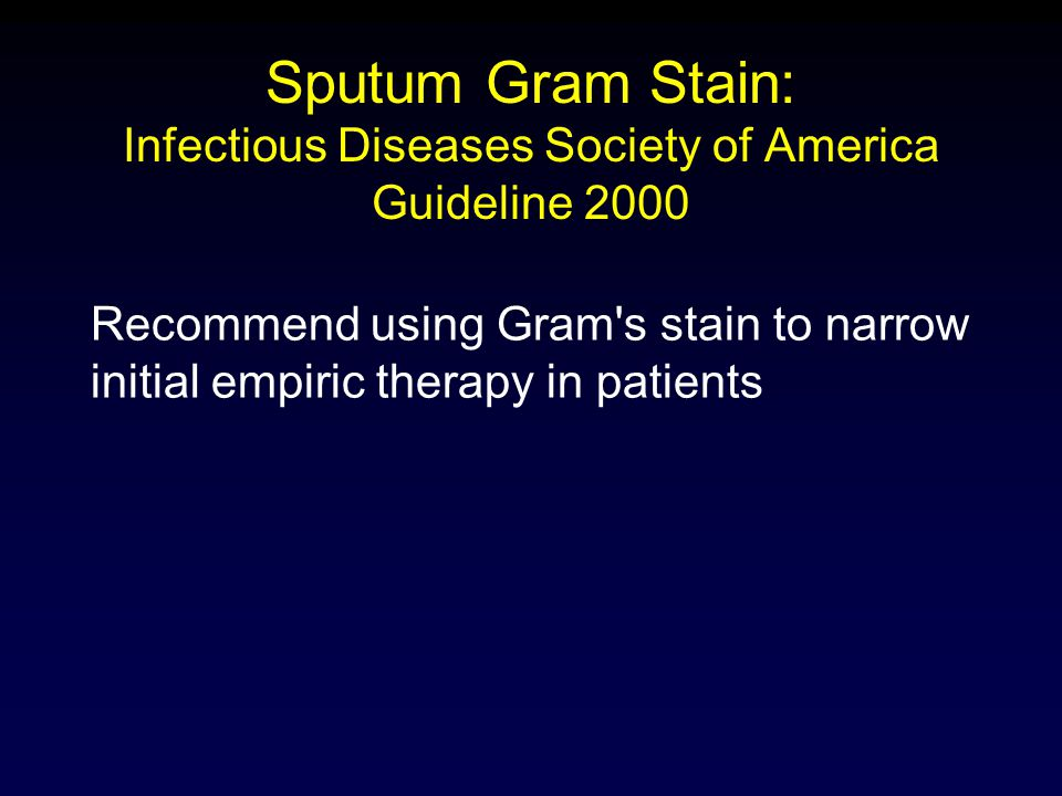 Sputum Gram Stain: Infectious Diseases Society of America Guideline 2000