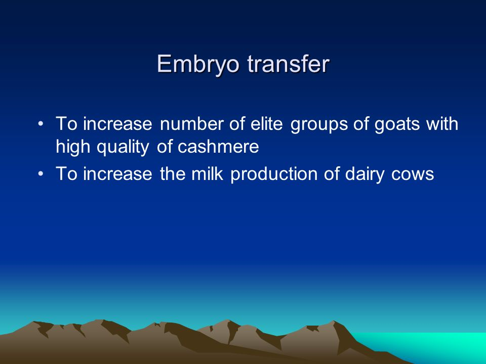 Embryo transfer To increase number of elite groups of goats with high quality of cashmere.