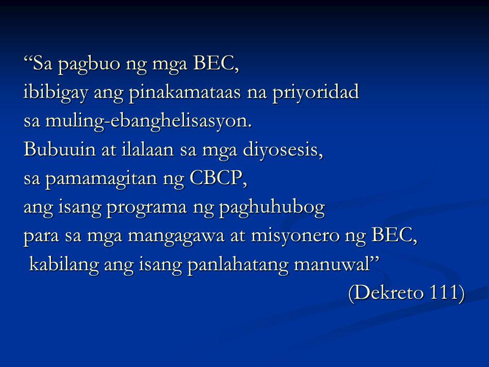Sa pagbuo ng mga BEC, ibibigay ang pinakamataas na priyoridad. sa muling-ebanghelisasyon. Bubuuin at ilalaan sa mga diyosesis,