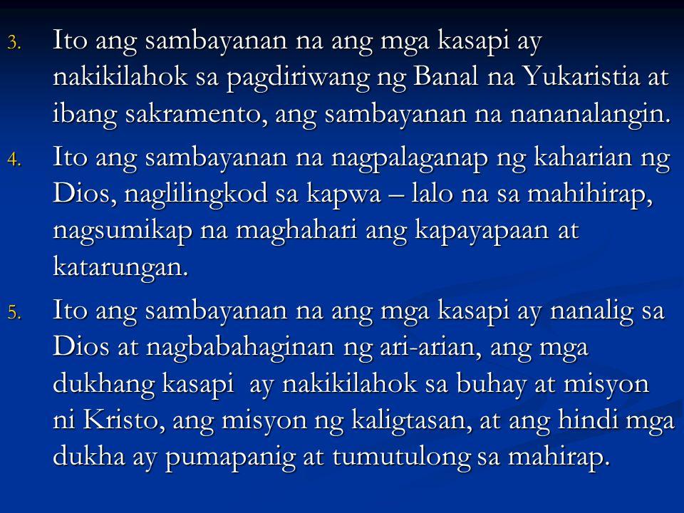 Ito ang sambayanan na ang mga kasapi ay nakikilahok sa pagdiriwang ng Banal na Yukaristia at ibang sakramento, ang sambayanan na nananalangin.