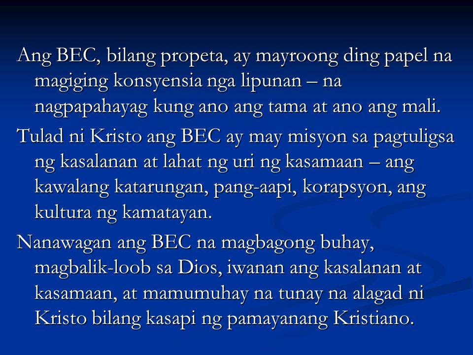 Ang BEC, bilang propeta, ay mayroong ding papel na magiging konsyensia nga lipunan – na nagpapahayag kung ano ang tama at ano ang mali.