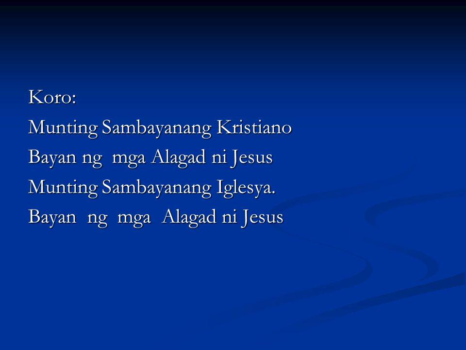 Koro: Munting Sambayanang Kristiano. Bayan ng mga Alagad ni Jesus.