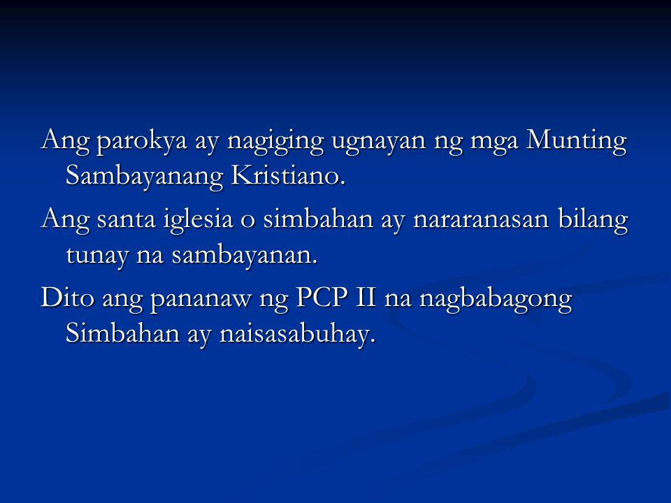Ang parokya ay nagiging ugnayan ng mga Munting Sambayanang Kristiano.