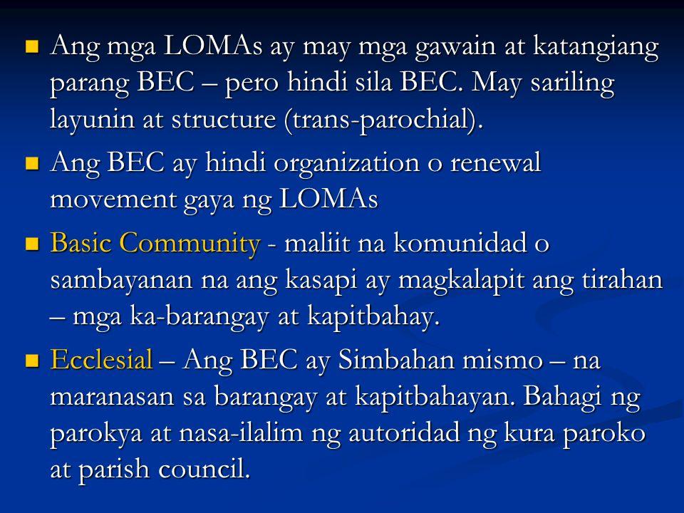 Ang mga LOMAs ay may mga gawain at katangiang parang BEC – pero hindi sila BEC. May sariling layunin at structure (trans-parochial).