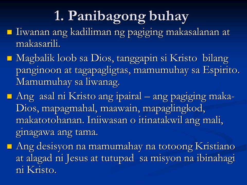 1. Panibagong buhay Iiwanan ang kadiliman ng pagiging makasalanan at makasarili.