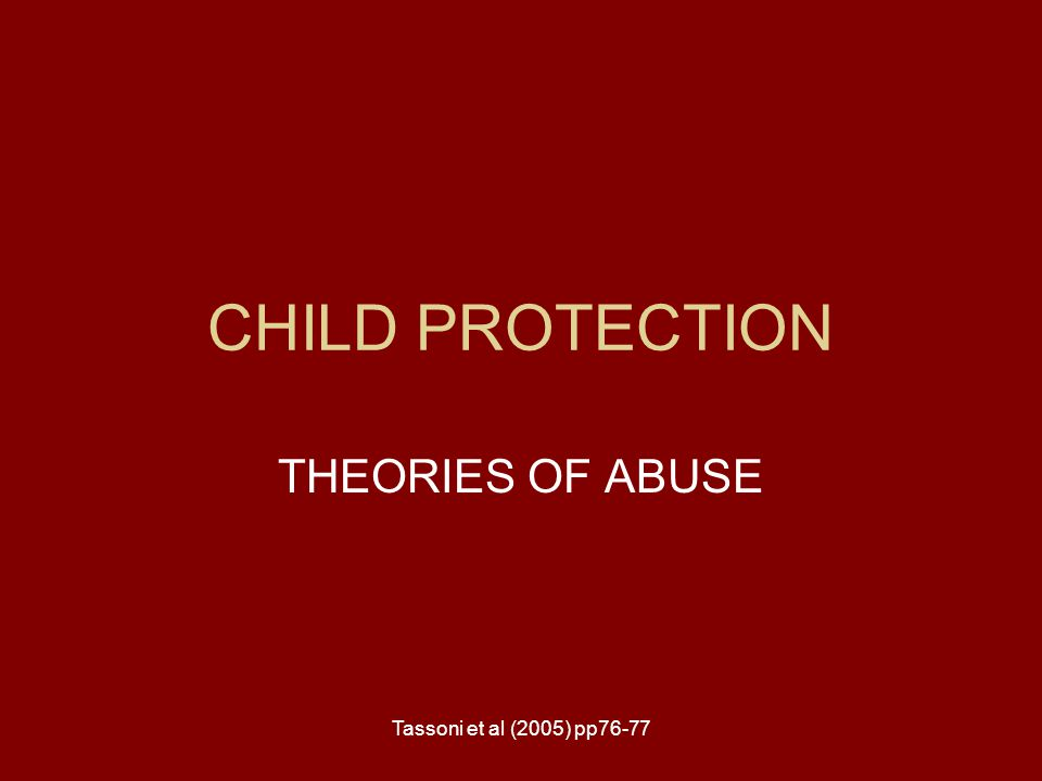 CHILD PROTECTION THEORIES OF ABUSE Tassoni et al (2005) pp76-77